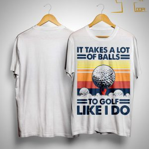 Vintage It Takes A Lot Of Balls To Golf Like I Do Shirt