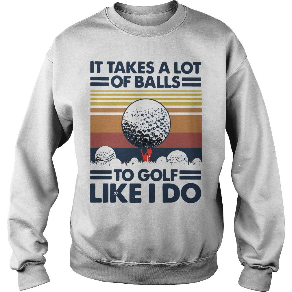 Vintage It Takes A Lot Of Balls To Golf Like I Do Sweater