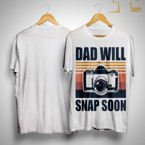 Vintage Photographer Dad Will Snap Soon Shirt
