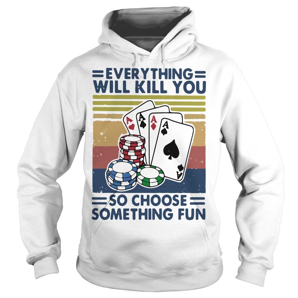 Vintage Poker Everything Will Kill You So Choose Something Fun Hoodie
