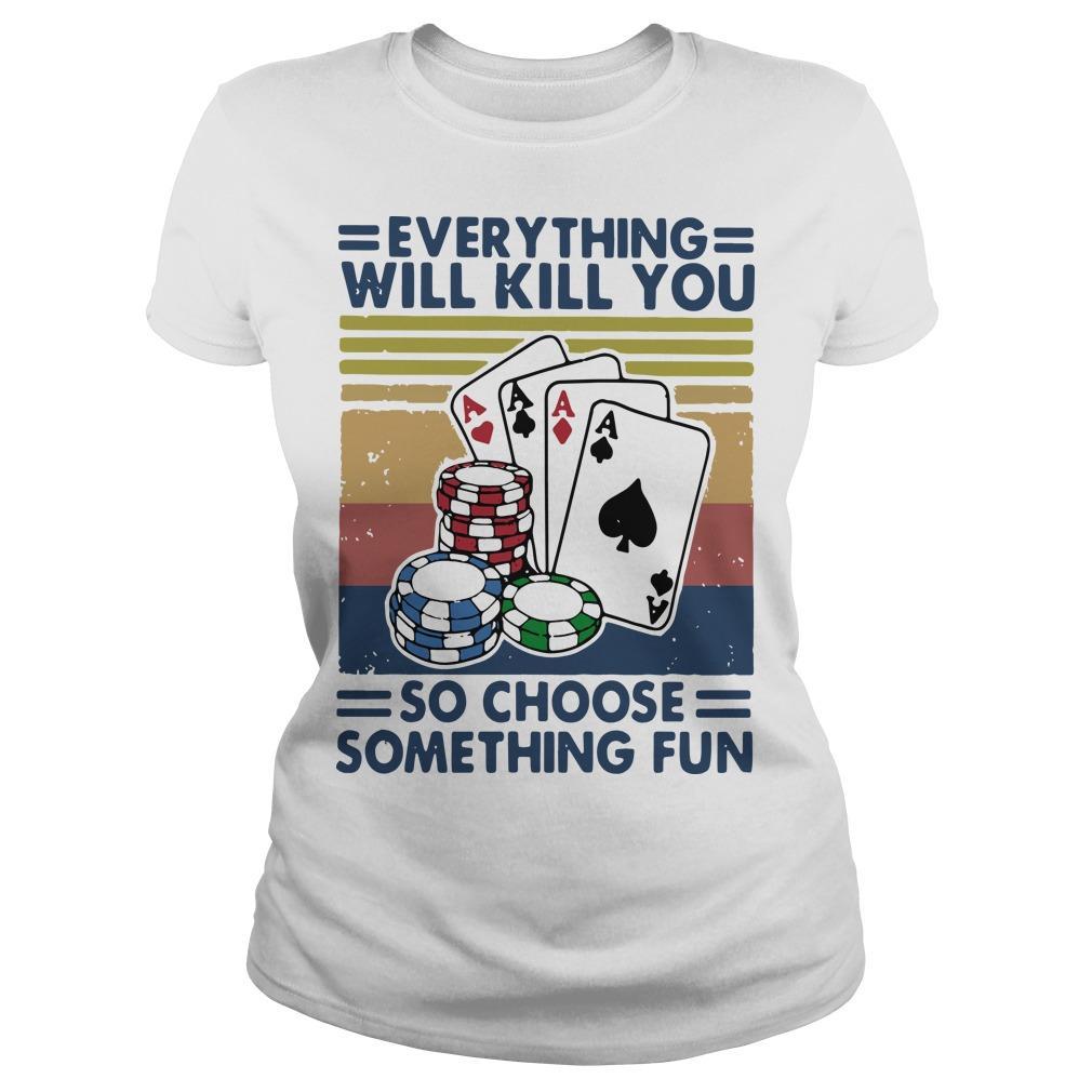 Vintage Poker Everything Will Kill You So Choose Something Fun Longsleeve