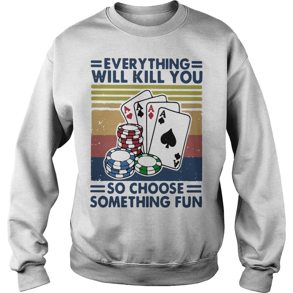 Vintage Poker Everything Will Kill You So Choose Something Fun Sweater