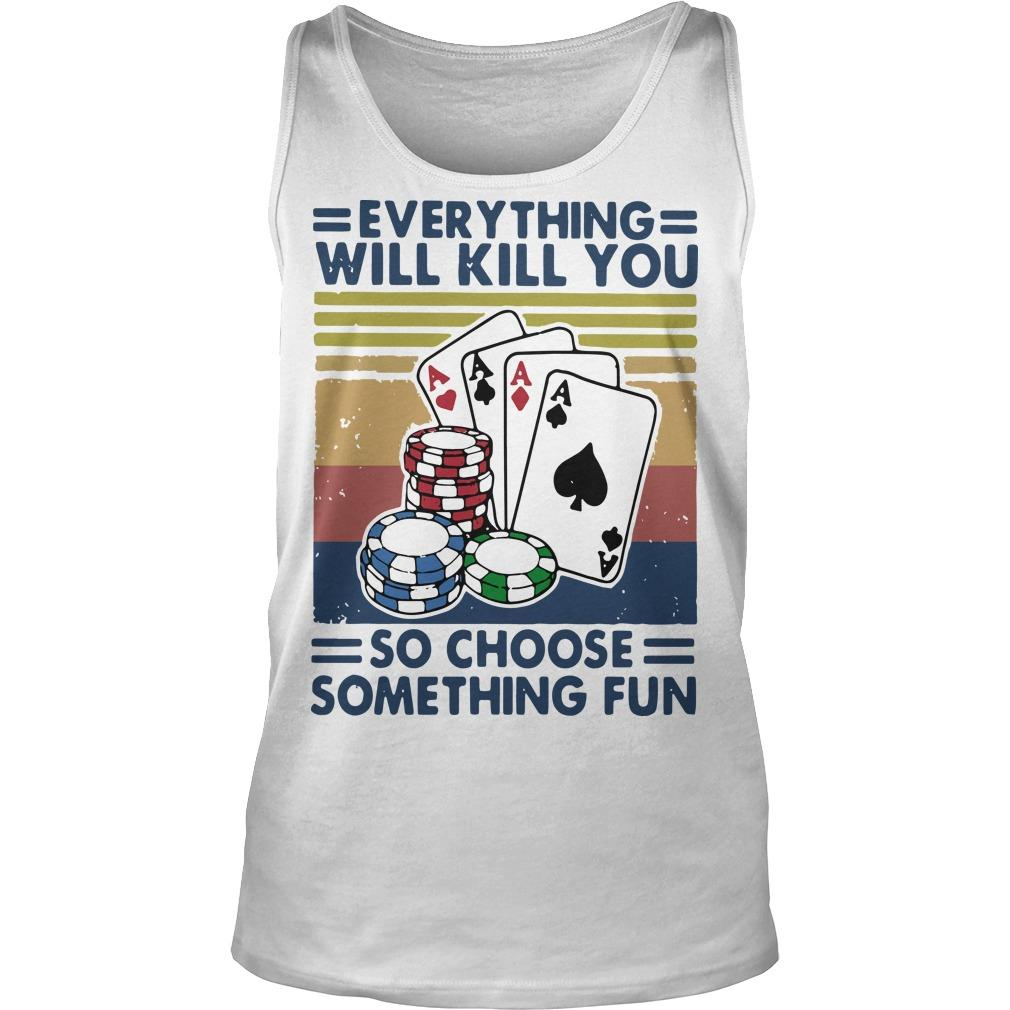 Vintage Poker Everything Will Kill You So Choose Something Fun Tank Top