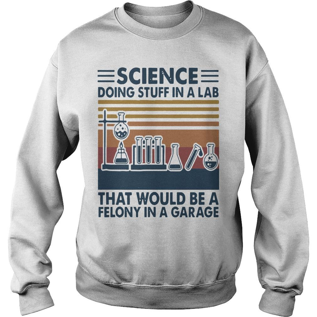 Vintage Science Doing Stuff In A Lab That Would Be A Felony In A Garage Sweater
