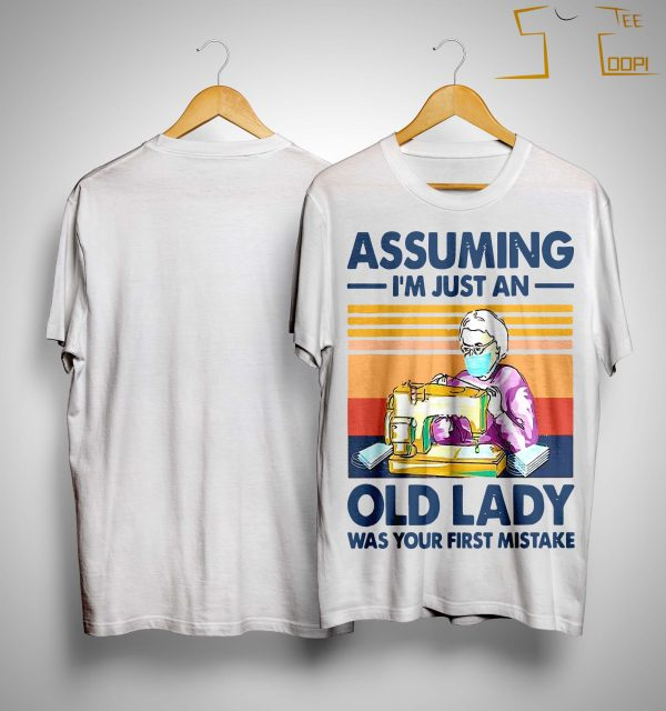Vintage Sewing Masks Assuming I'm Just An Old Lady Was Your First Mistake Shirt