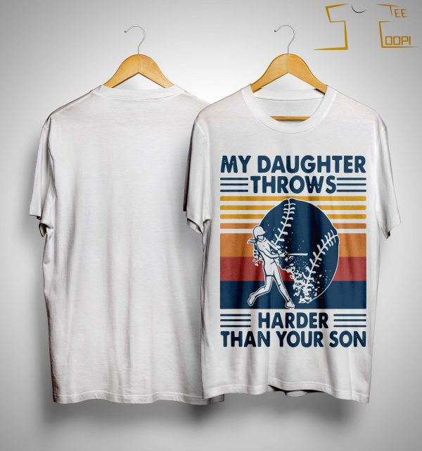 Vintage Softball My Daughter Throws Harder Than Your Son Shirt