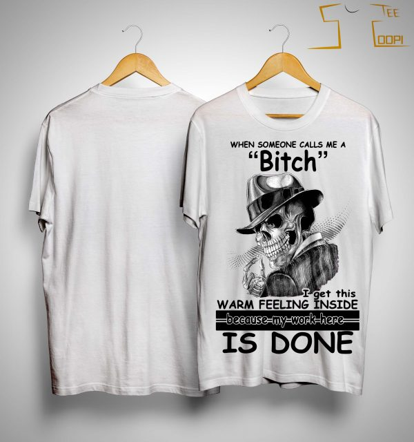 When Someone Calls Me A Bitch I Get This Warm Feeling Inside Shirt