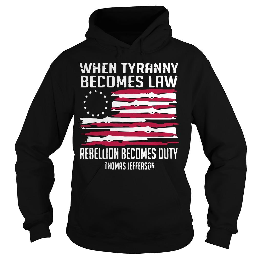 When Tyranny Becomes Law Rebellion Becomes Duty Thomas Jefferson Hoodie