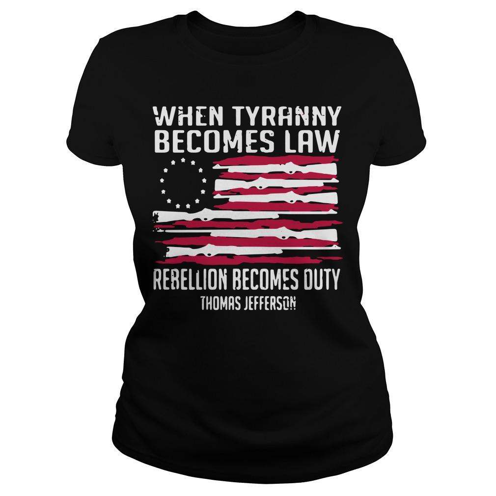 When Tyranny Becomes Law Rebellion Becomes Duty Thomas Jefferson Longsleeve