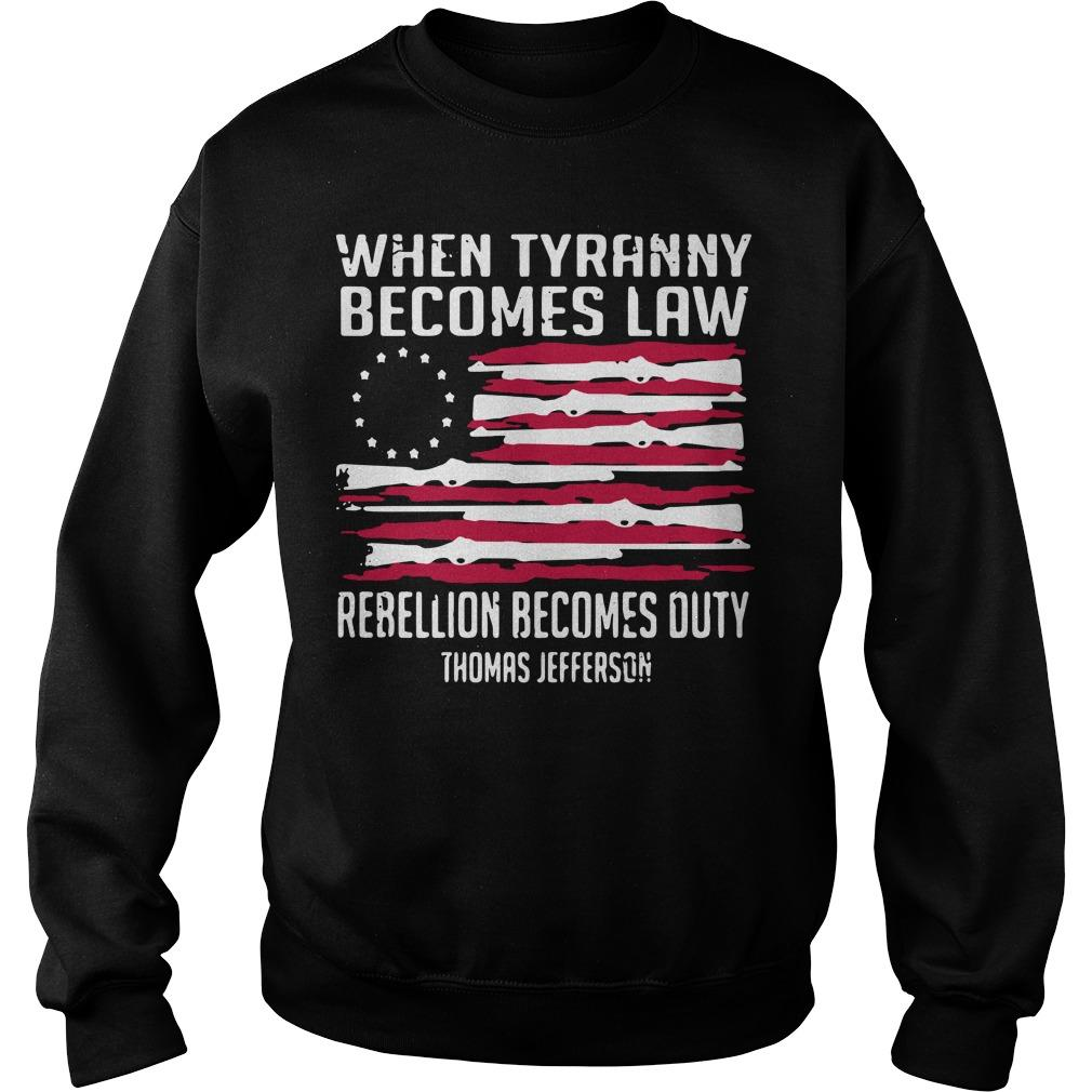 When Tyranny Becomes Law Rebellion Becomes Duty Thomas Jefferson Sweater