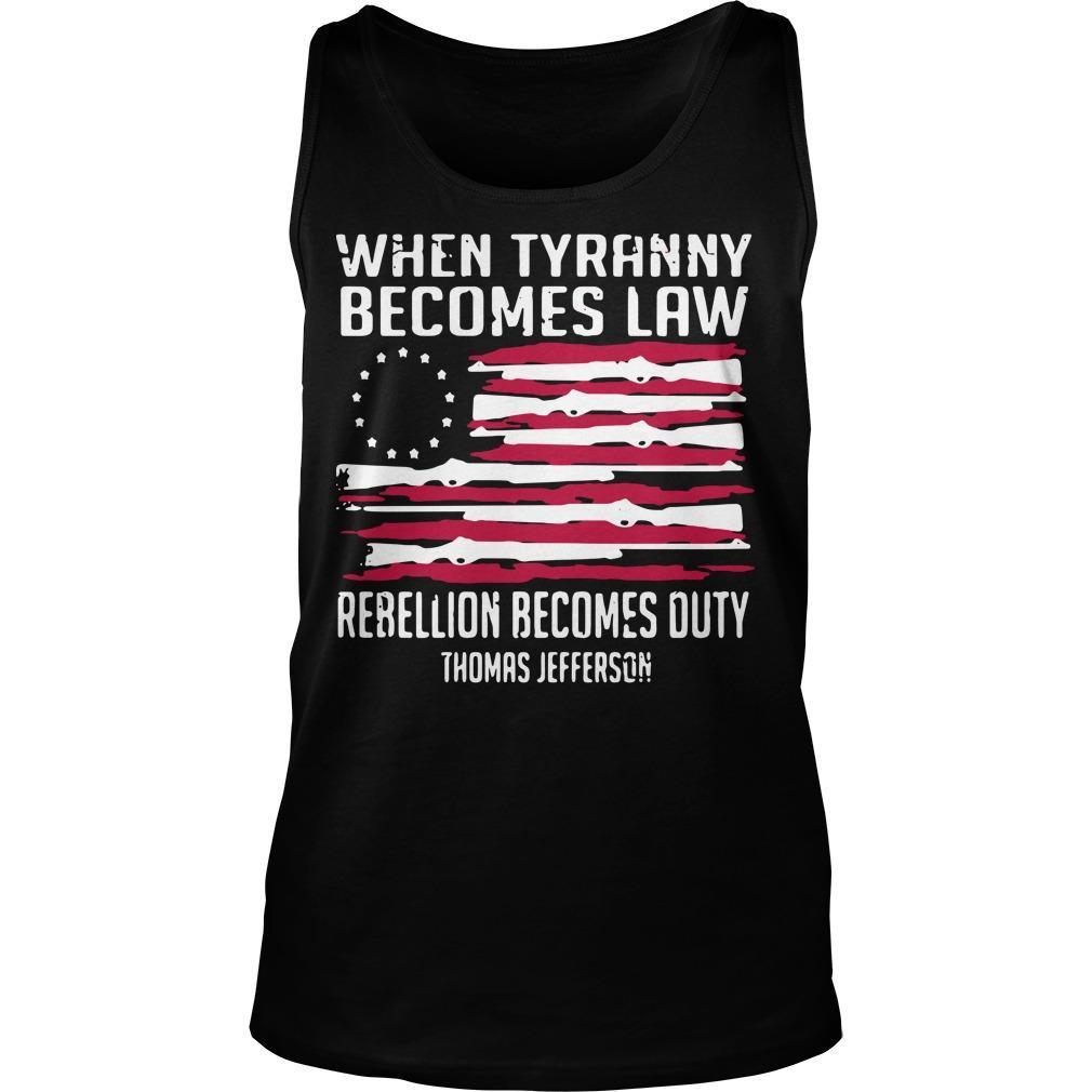 When Tyranny Becomes Law Rebellion Becomes Duty Thomas Jefferson Tank Top