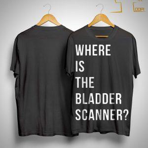 Where Is The Bladder Scanner Shirt