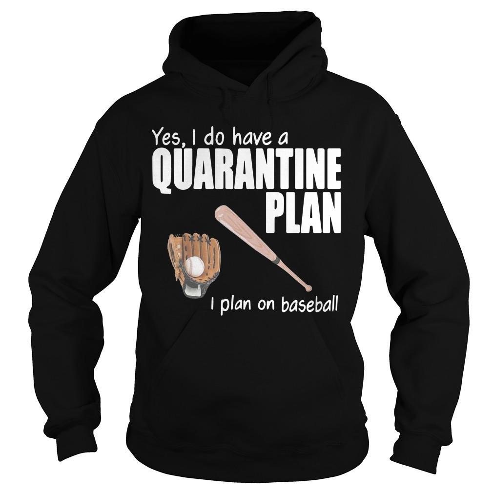 Yes I Do Have A Quarantine Plan I Plan On Baseball Hoodie
