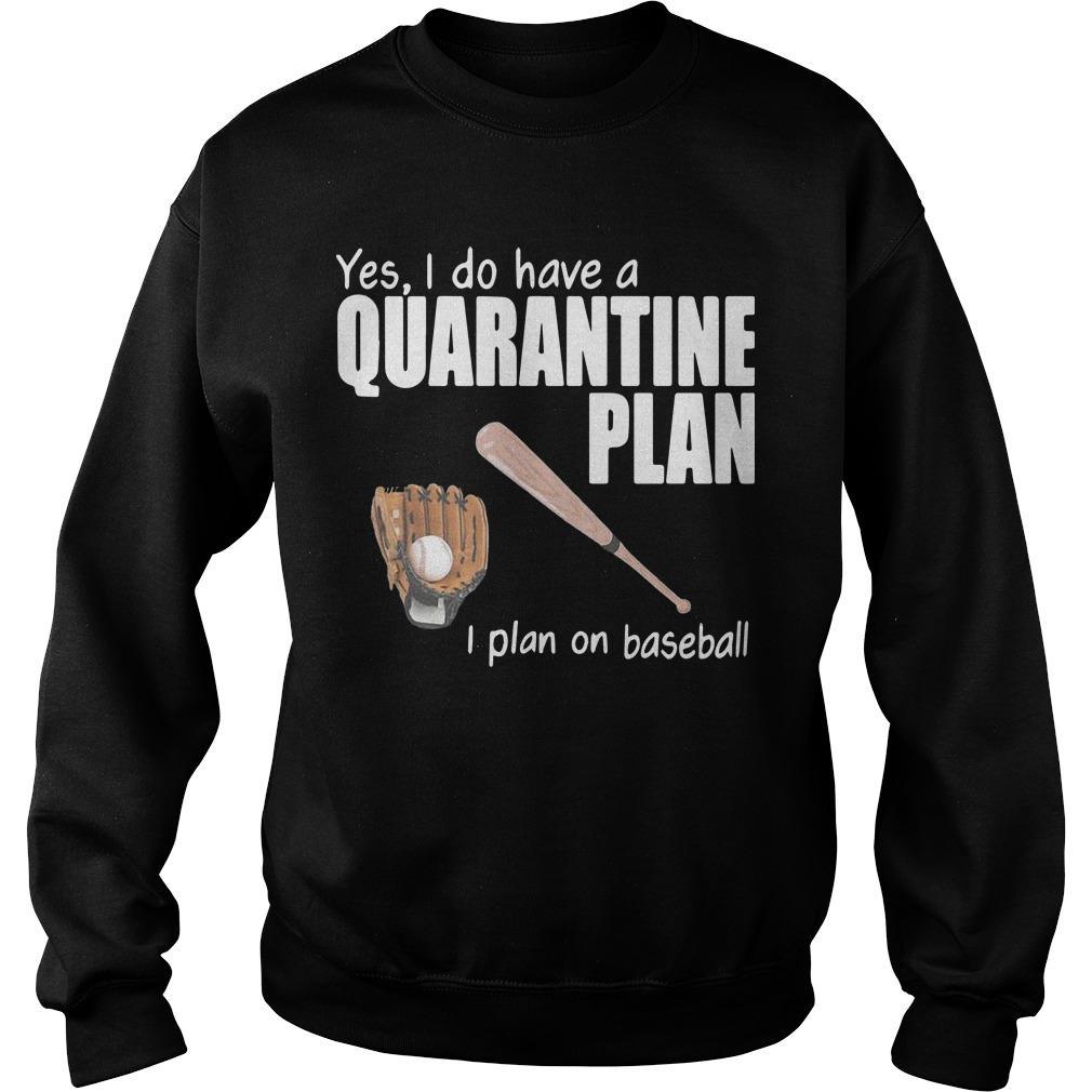 Yes I Do Have A Quarantine Plan I Plan On Baseball Sweater