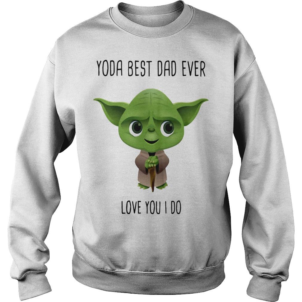 Yoda Best Dad Ever Love You I Do Sweater