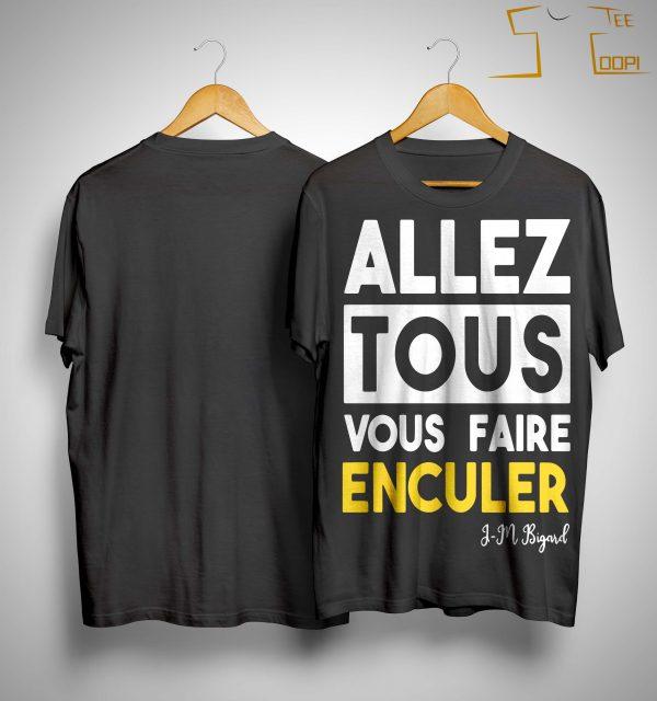 Allez Tous Vous Faire Enculer Bigard T Shirt