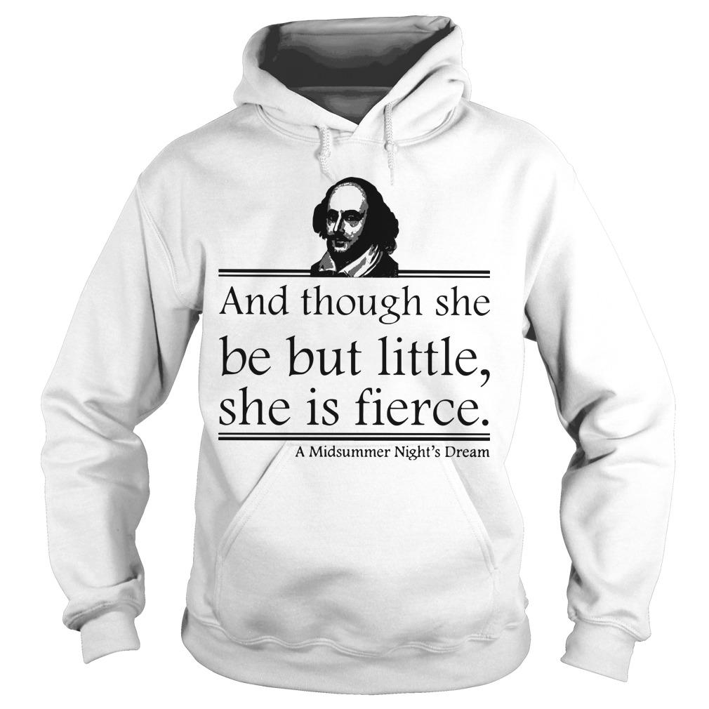 And Though She Be But Little She Is Fierce Hoodie