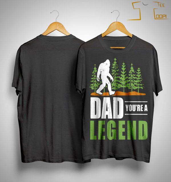 Big Foot Dad You're A Legend Shirt