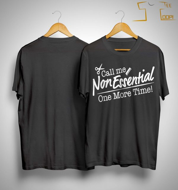 Call Me Non Essential One More Time Shirt
