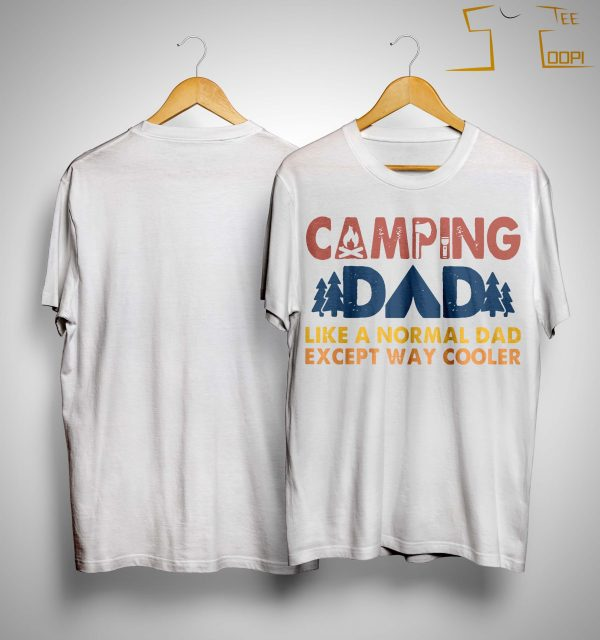 Camping Dad Like A Normal Dad Except Way Cooler Shirt
