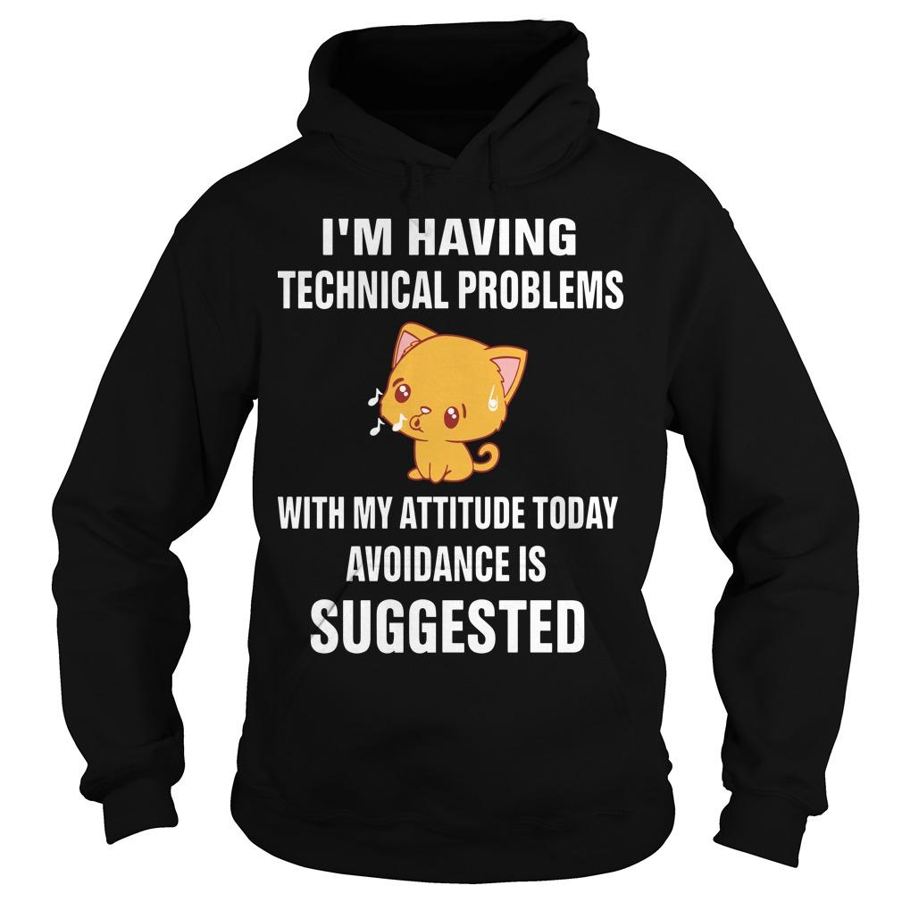 Cat I'm Having Technical Problems With My Attitude Today Avoidance Is Suggested Hoodie