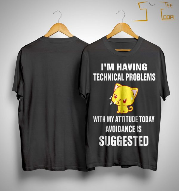 Cat I'm Having Technical Problems With My Attitude Today Avoidance Is Suggested Shirt