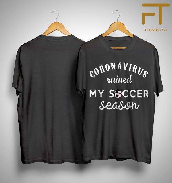 Coronavirus Ruined My Soccer Season Shirt