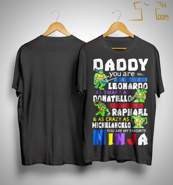 Daddy You Are As Brave As Leonaroo As Smart As Donatello Shirt