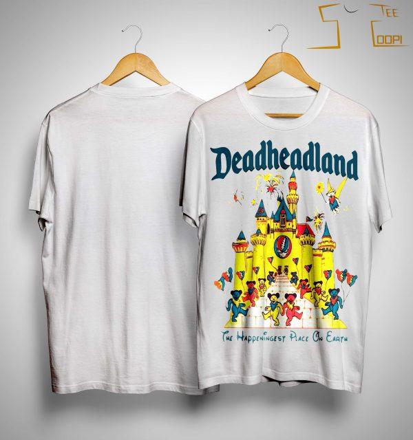 Deadheadland The Happeningest Place On Earth Shirt