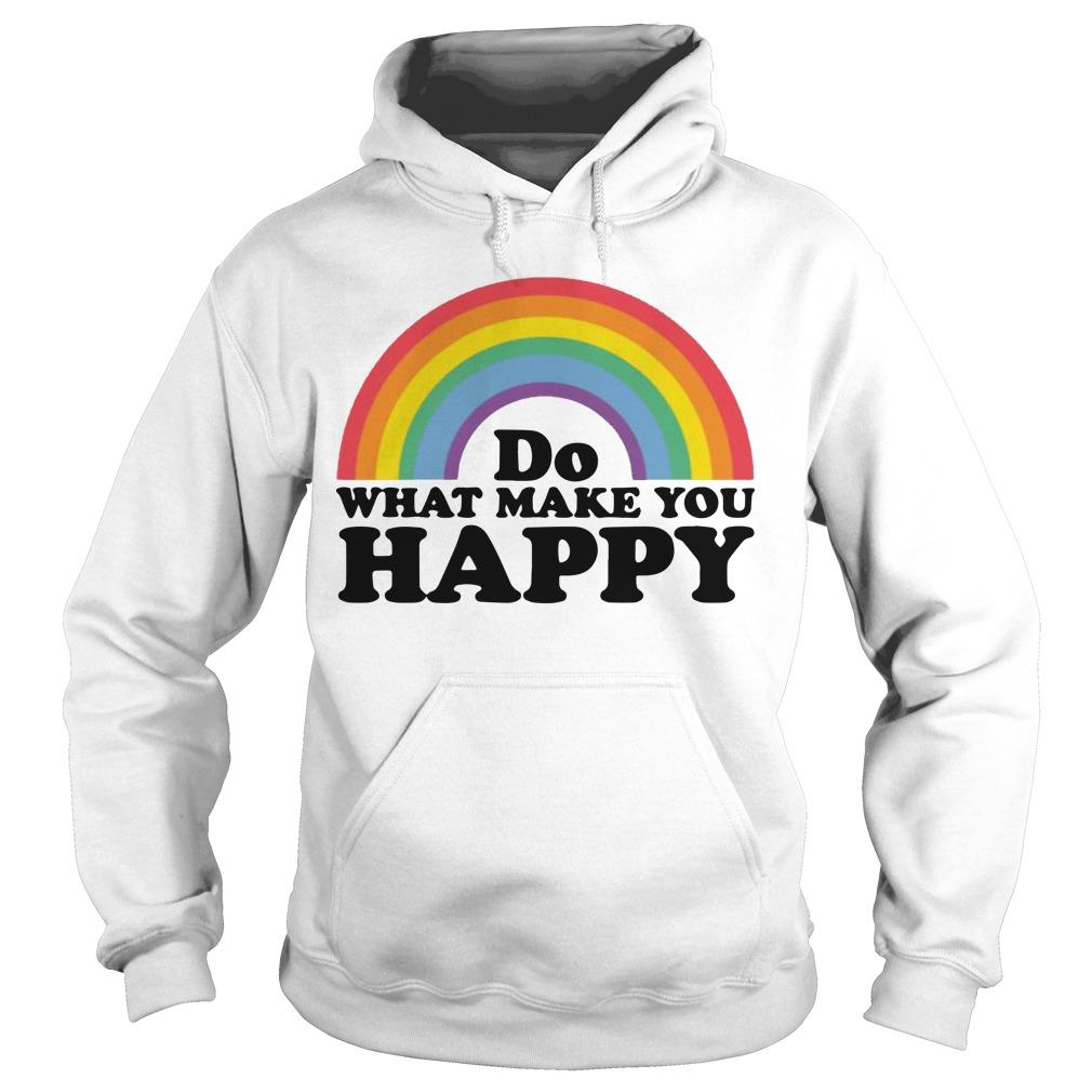 Do What Makes You Happy T Hoodie