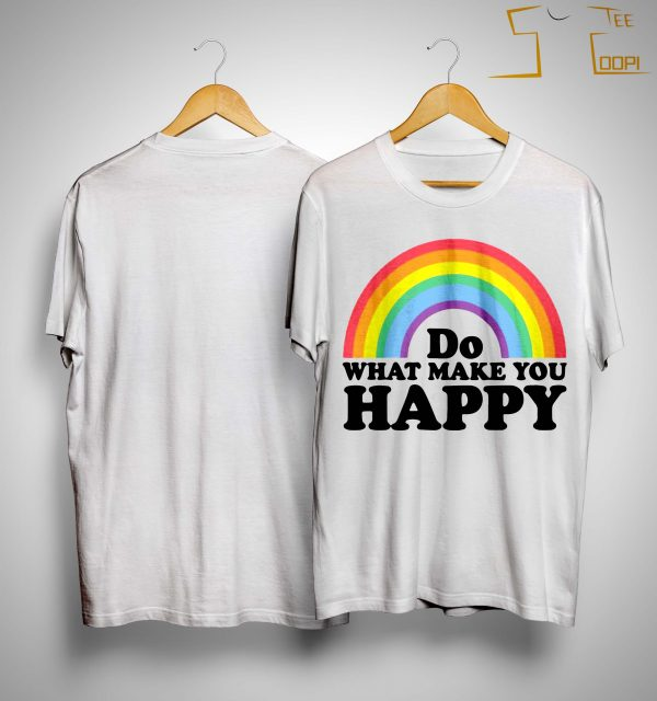 Do What Makes You Happy T Shirt