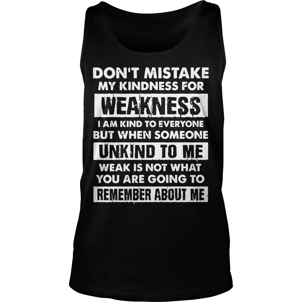 Don't Mistake My Kindness For Weakness I Am Kind To Everyone Tank Top