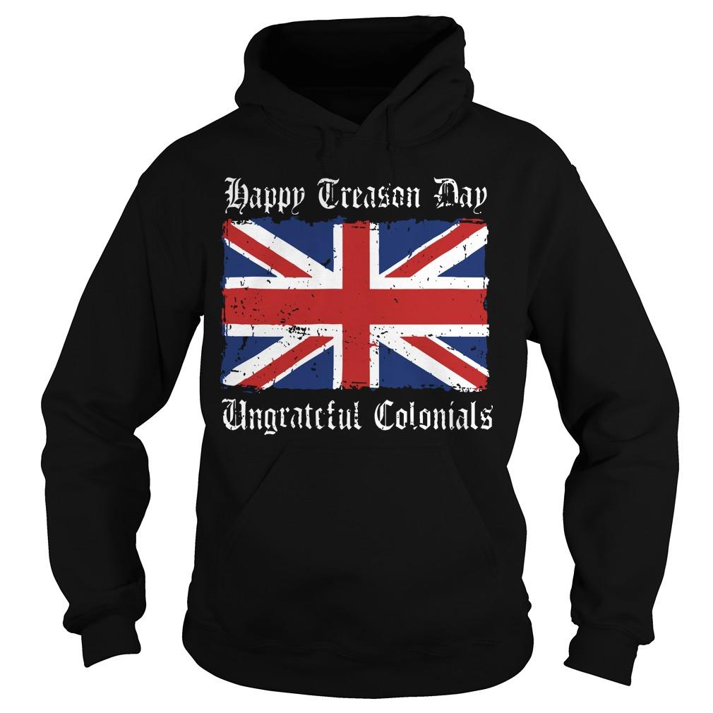 England Flag Happy Treason Day Ungrateful Colonials Hoodie