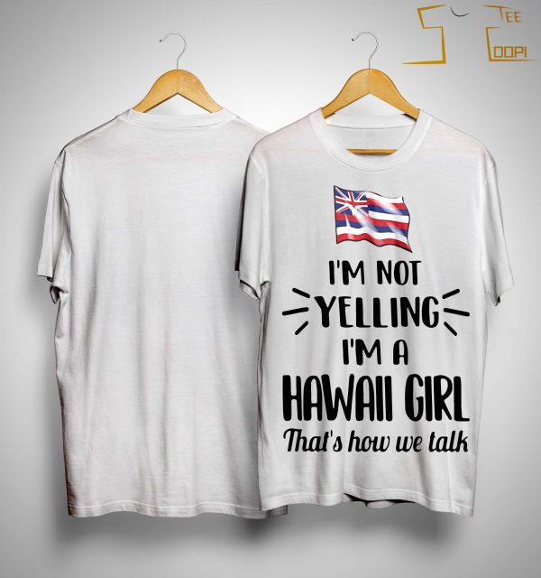 Flag I'm Not Yelling I'm A Hawaii Girl That's How We Talk Shirt
