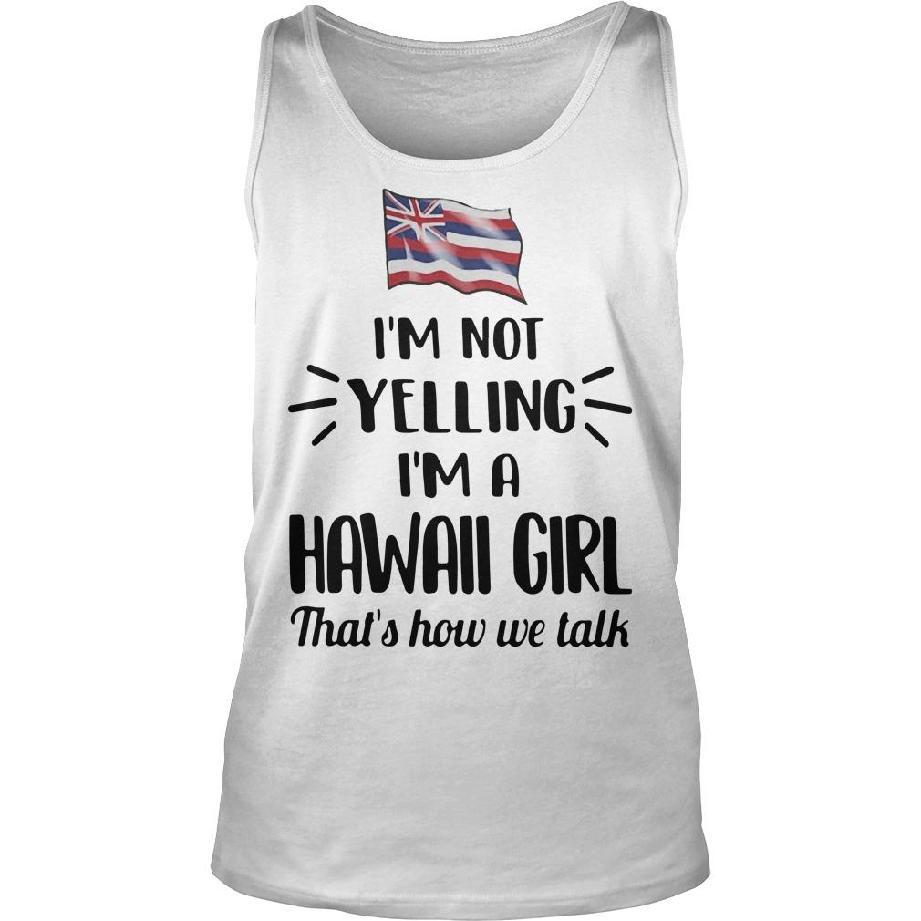 Flag I'm Not Yelling I'm A Hawaii Girl That's How We Talk Tank Top