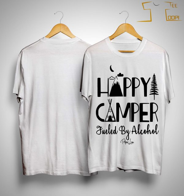 Happy Camper Fueled By Alcohol Shirt