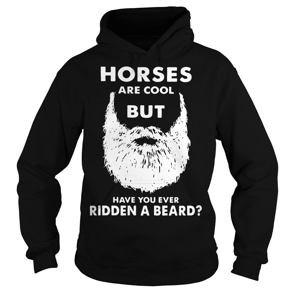 Horses Are Cool But Have You Ever Ridden A Beard Hoodie