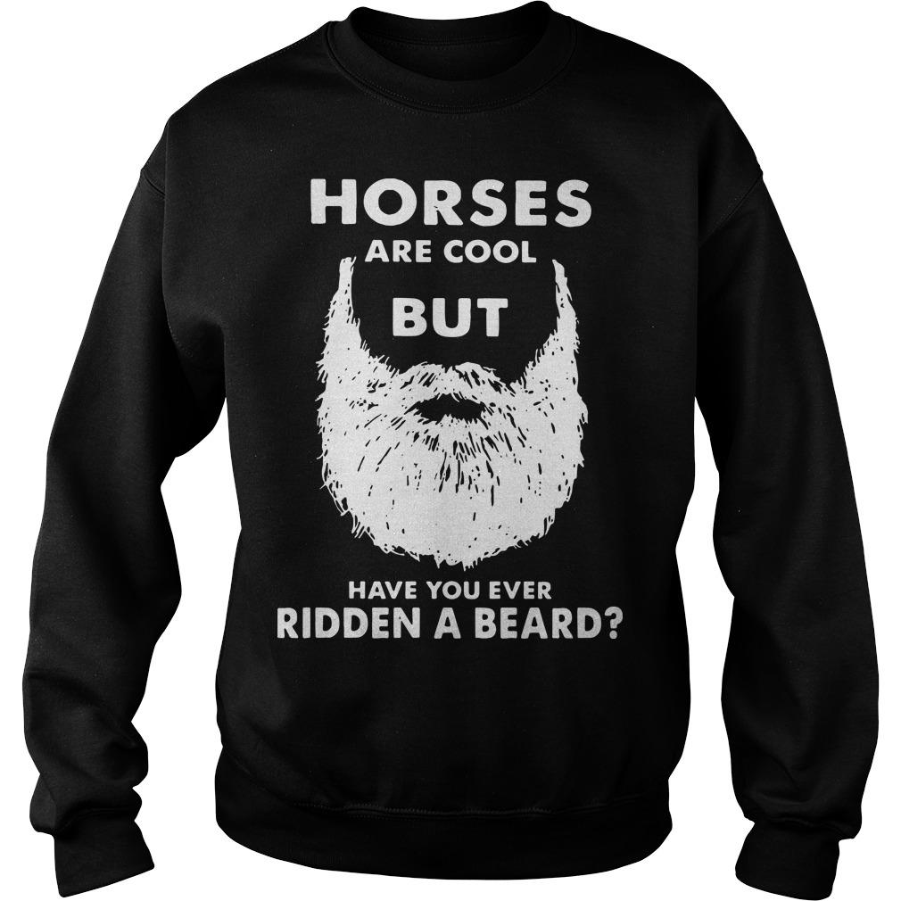Horses Are Cool But Have You Ever Ridden A Beard Sweater