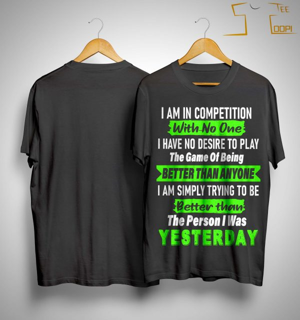 I Am In Competition With No One I Have No Desire To Play The Game Shirt