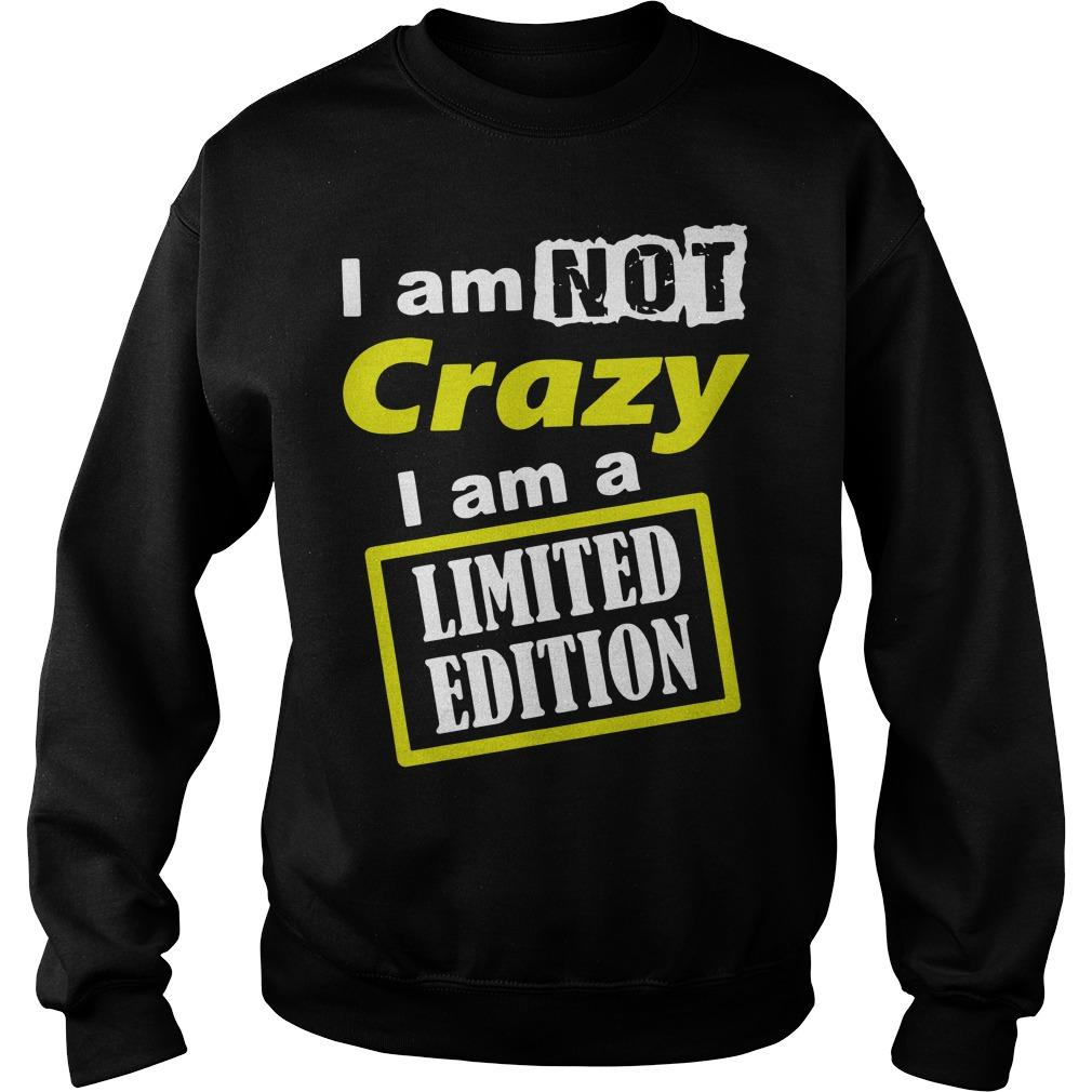 I Am Not Crazy I Am A Limited Edition Sweater