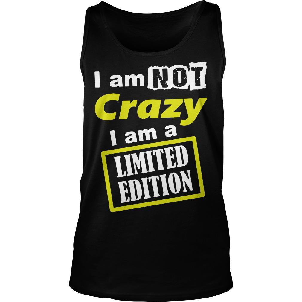 I Am Not Crazy I Am A Limited Edition Tank Top