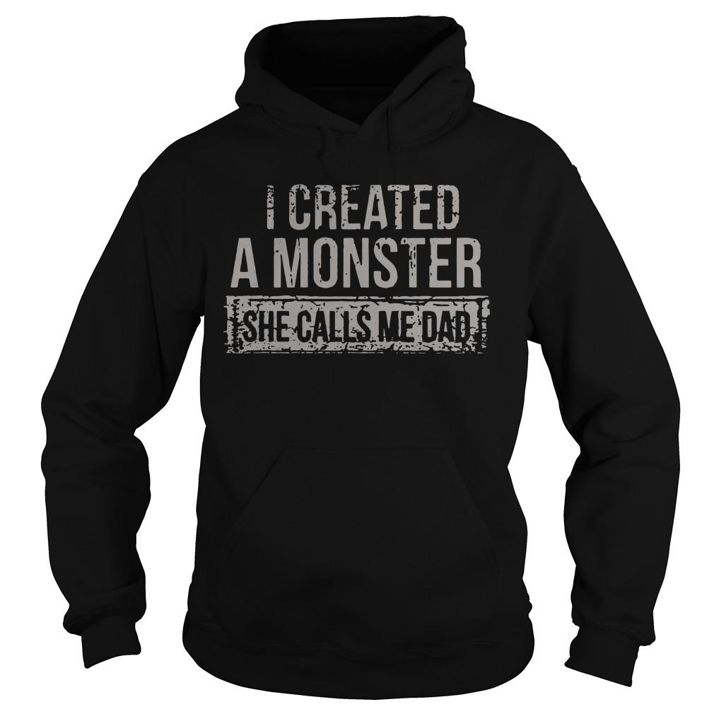 I Created A Monster She Calls Me Dad Hoodie