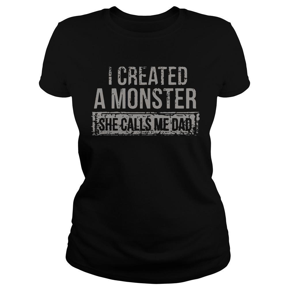 I Created A Monster She Calls Me Dad Longsleeve