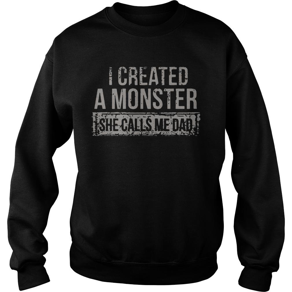 I Created A Monster She Calls Me Dad Sweater