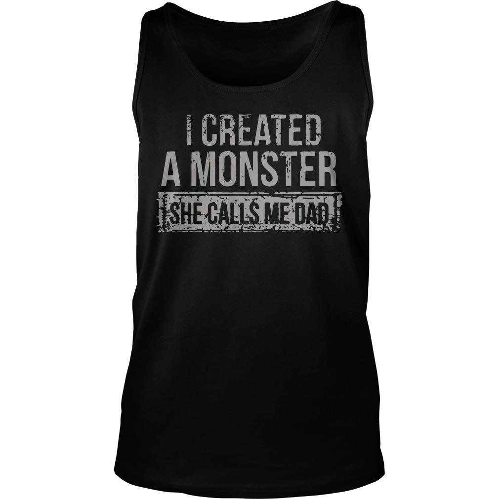 I Created A Monster She Calls Me Dad Tank Top