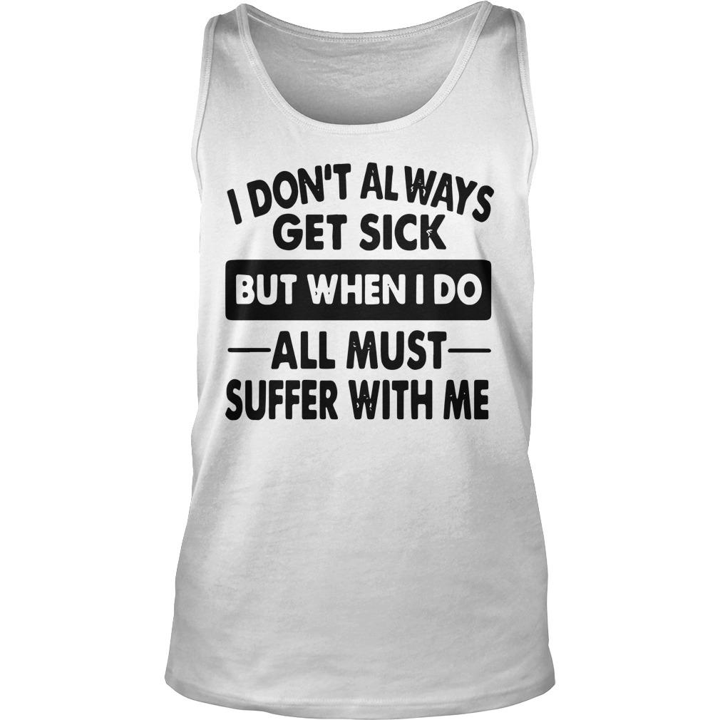 I Don't Always Get Sick But When I Do All Must Suffer With Me Tank Top
