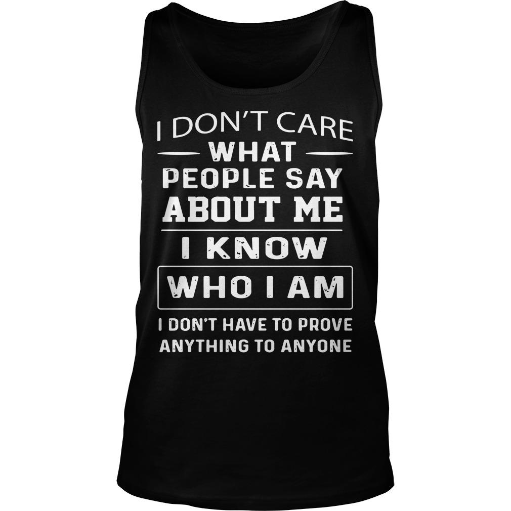 I Don't Care What People Say About Me I Know Who I Am Tank Top