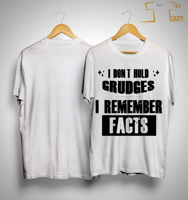 I Don't Hold Grudges I Remember Facts Shirt