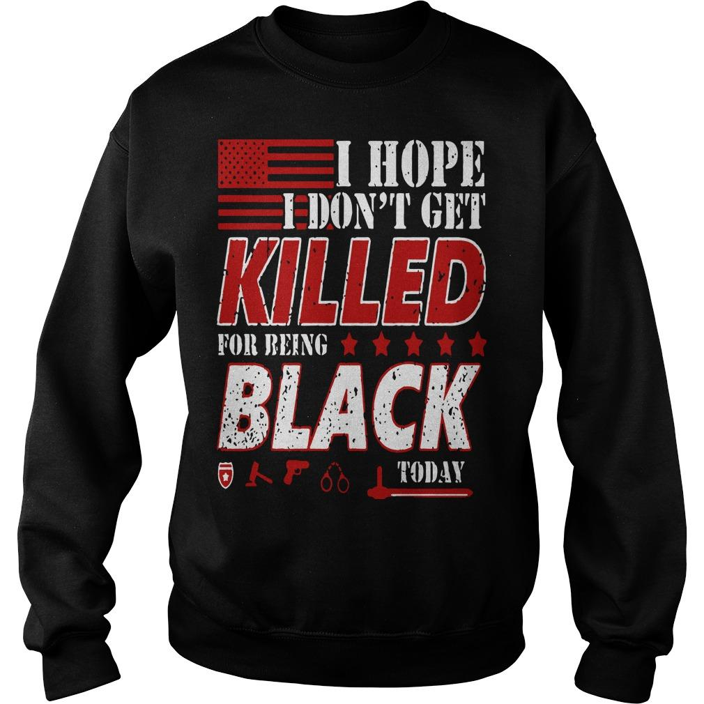 I Hope I Don't Get Killed For Being Black Today Sweater