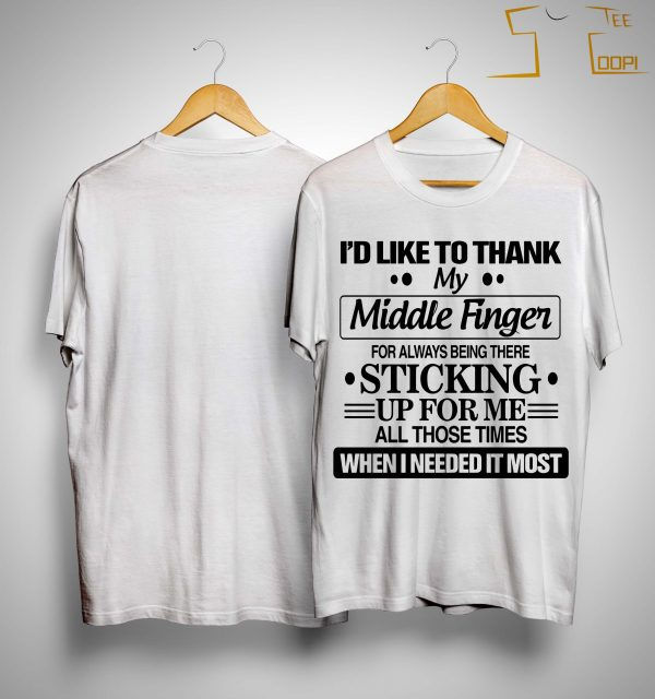 I'd Like To Thank My Middle Finger For Always Being There Sticking Up For Me Shirt